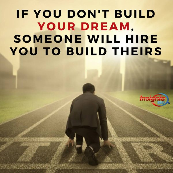 If you dont build your dream someone will hire you to build theirs. e1531216459451 - Quotes