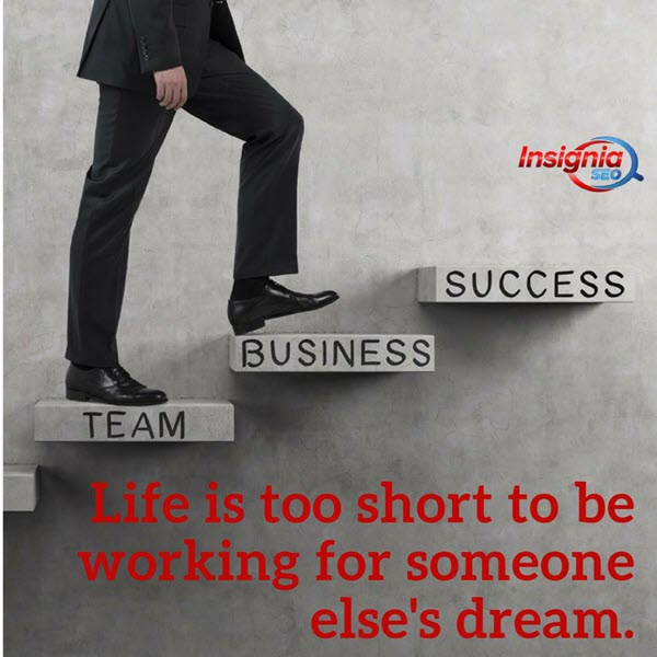 Life is too short to be working for someone elses dream. - Life is too short to be working for someone else's dream.